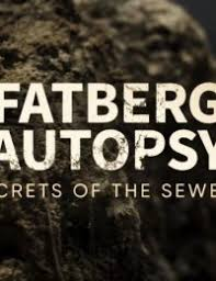 Fatberg Autopsy: Secrets of the Sewers