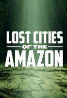 Lost Cities of the Amazon - Season 1 Episode 3 - Amazon Apocalypse