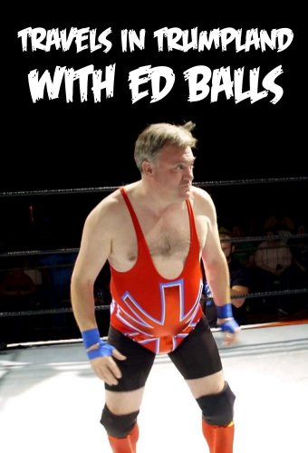 Travels in Trumpland with Ed Balls - Season 1